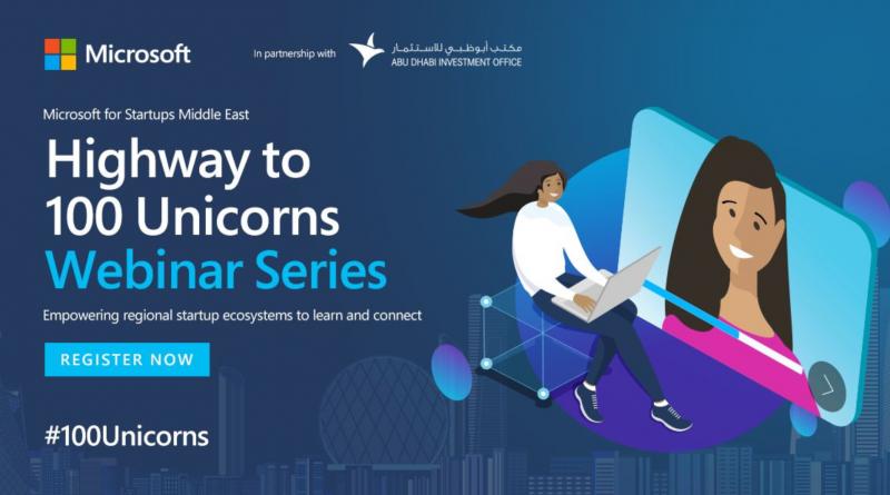 """مايكروسوفت بالشراكة مع مكتب أبوظبي للاستثمار تطلق مؤتمرها:           """"Highway to 100 Unicorns"""" للشركات الناشئة بهدف تمكين منظومة هذا القطاع في دولة الإمارات"""